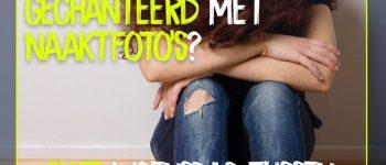 Word jij of je vriend(in) lastiggevallen? Of geïntimideerd en gechanteerd, bijvoorbeeld met naaktfoto's?