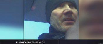 Eindhoven – Gezocht – Diefstal van een portemonnee en frauduleus pinnen in Eindhoven